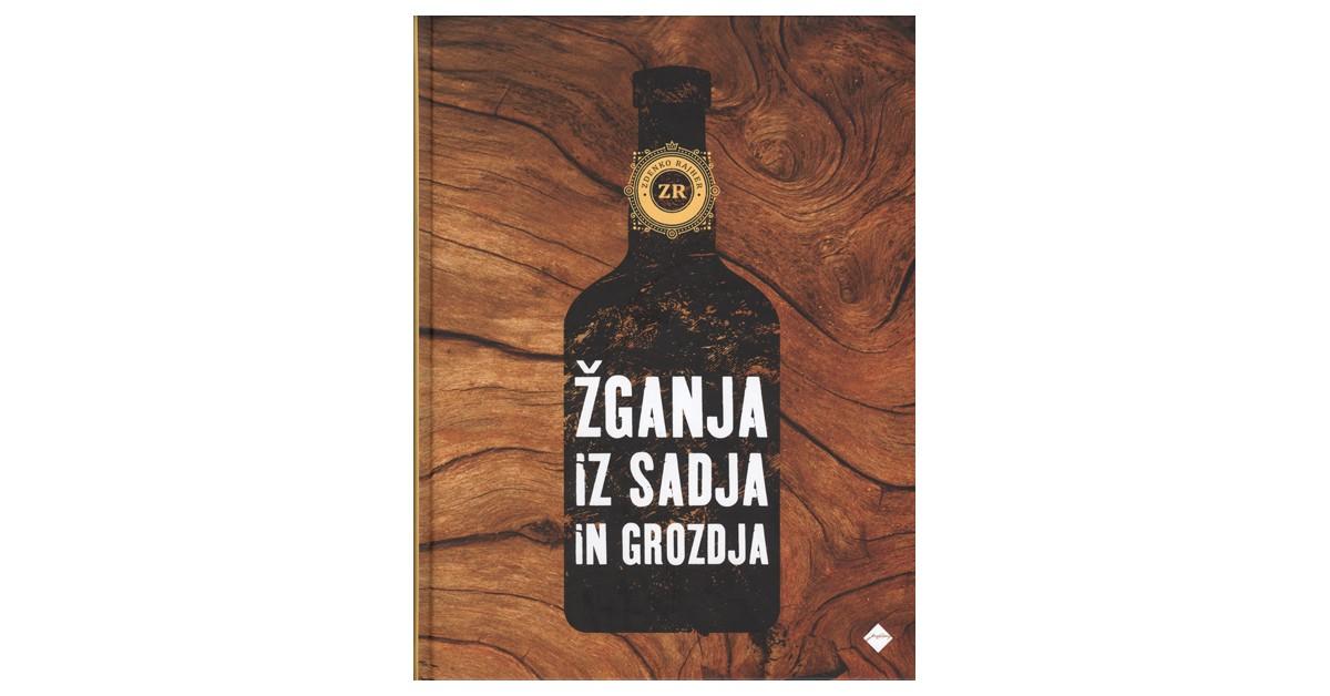 Žganja iz sadja in grozdja - Zdenko Rajher | Fundacionsinadep.org