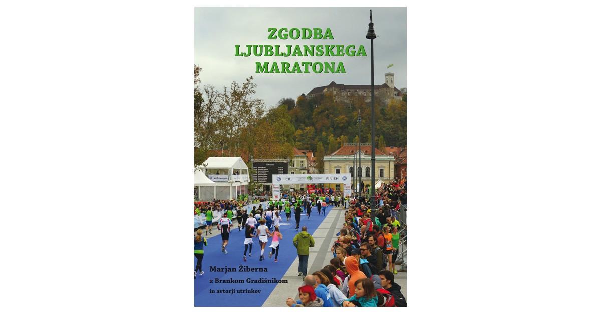 Zgodba Ljubljanskega maratona - Branko Gradišnik, Marjan Žiberna | Fundacionsinadep.org