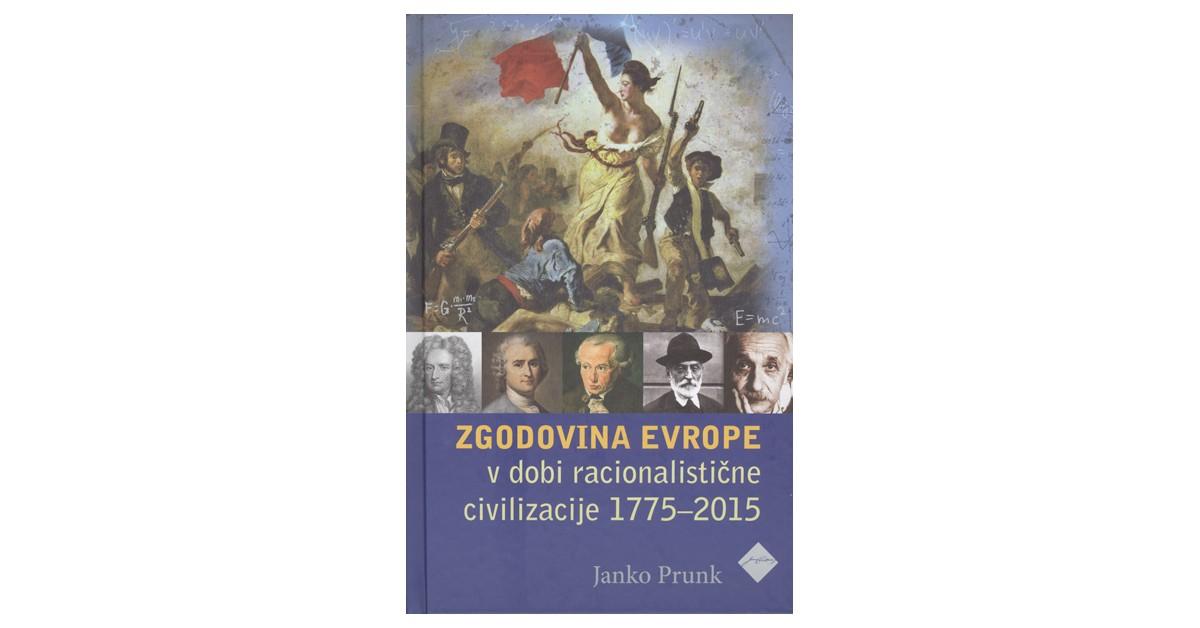 Zgodovina Evrope v dobi racionalistične civilizacije 1775-2015 - Janko Prunk | Menschenrechtaufnahrung.org