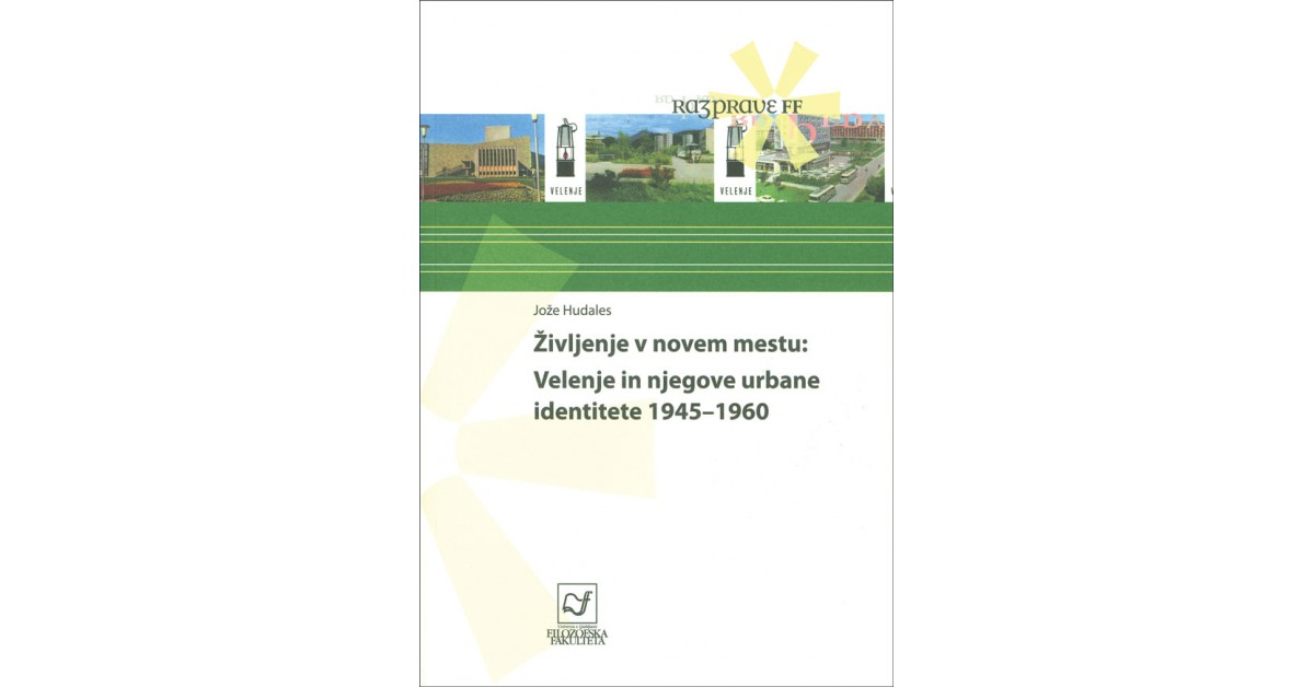 Življenje v novem mestu: Velenje in njegove urbane identitete 1945-1960 - Jože Hudales   Menschenrechtaufnahrung.org