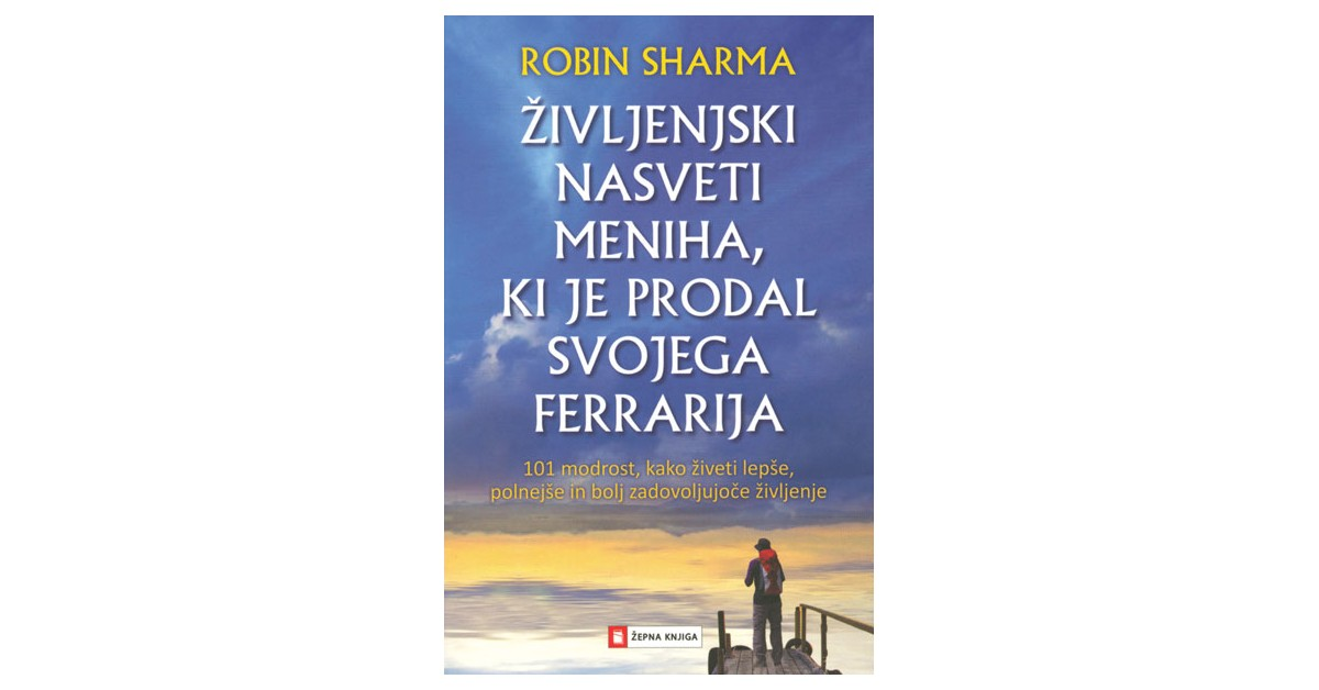 Življenjski nasveti meniha, ki je prodal svojega ferrarija - Robin S. Sharma   Fundacionsinadep.org