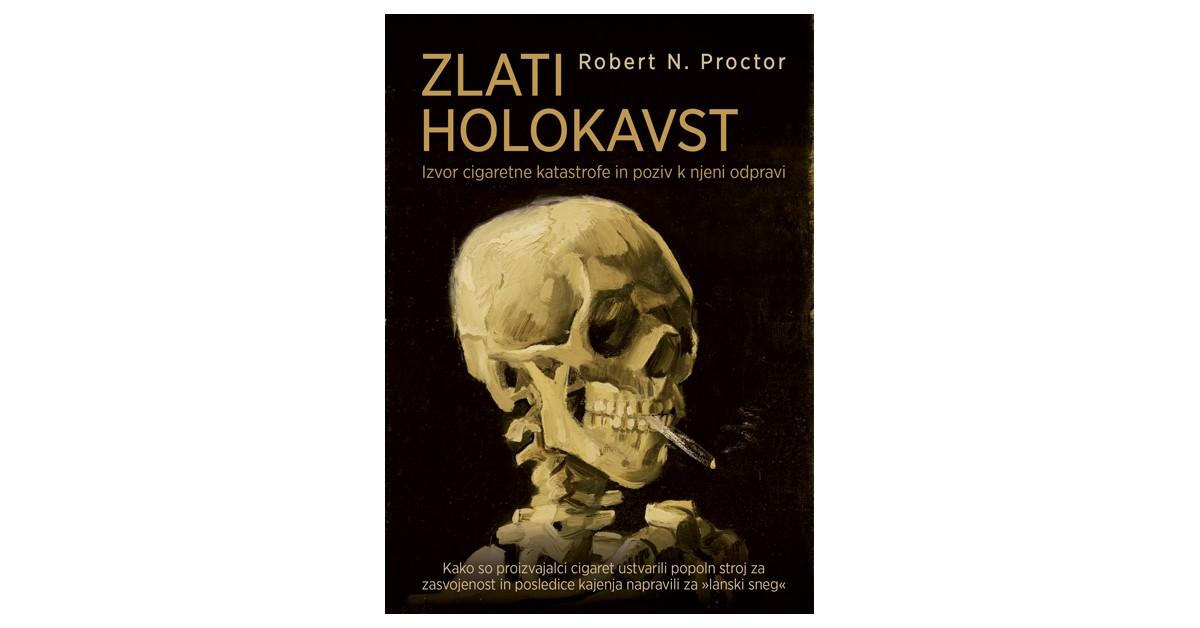 Zlati holokavst: Izvor cigaretne katastrofe in poziv k njeni odpravi - Robert N. Proctor | Fundacionsinadep.org