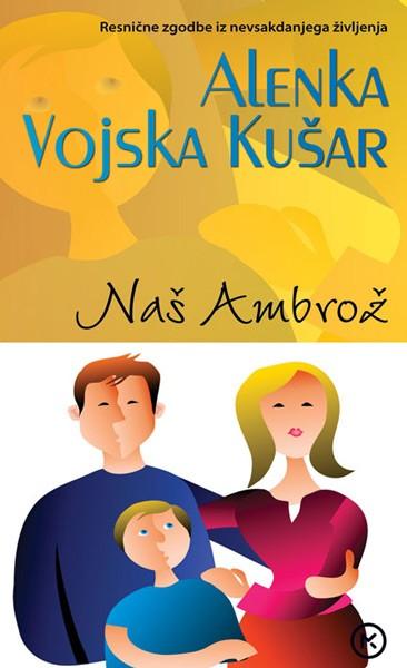 Naš Ambrož | Alenka Vojska Kušar - Knjigarna Bukla