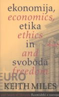 Ekonomija, etika in svoboda = Economics, ethics and freedom