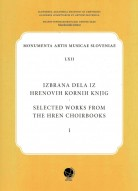 Izbrana dela iz Hrenovih kornih knjig 1 = Selected Works from the Hren Choirbooks 1